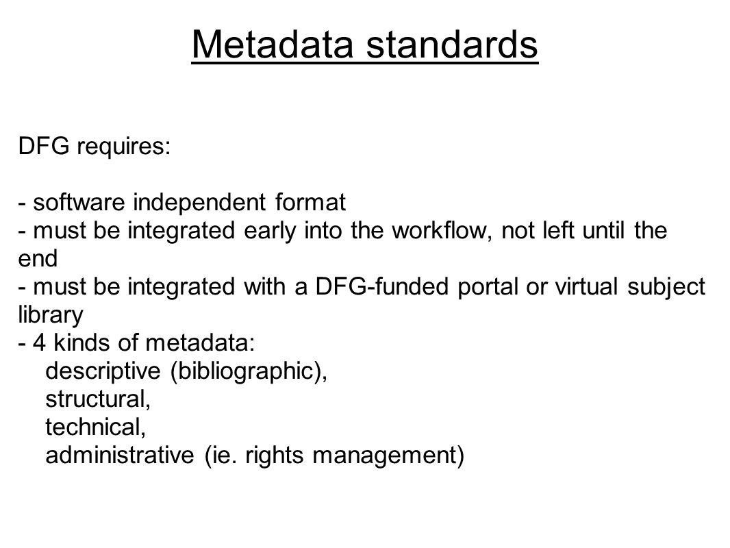 Metadata standards DFG requires: - software independent format