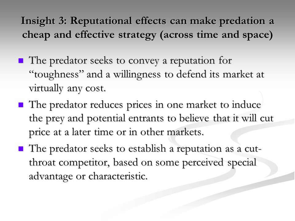 Insight 3: Reputational effects can make predation a cheap and effective strategy (across time and space)