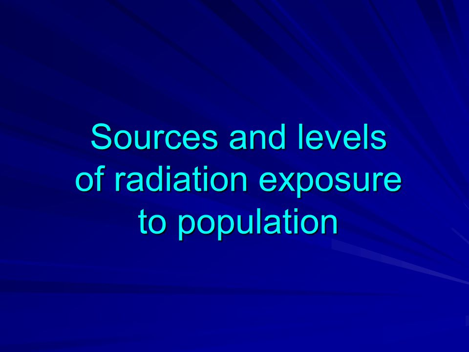 Sources and levels of radiation exposure to population