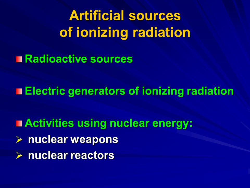 Artificial sources of ionizing radiation