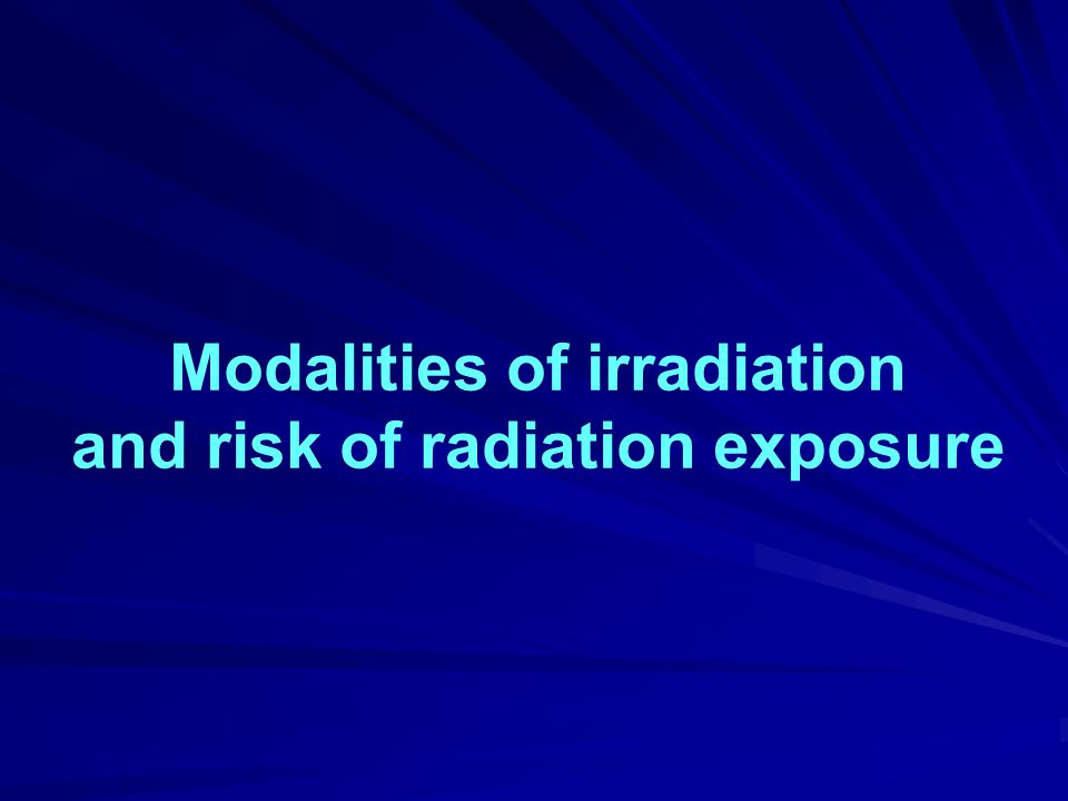 Modalities of irradiation and risk of radiation exposure