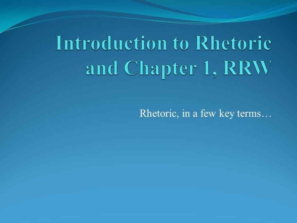 Introduction to Rhetoric and Chapter 1, RRW