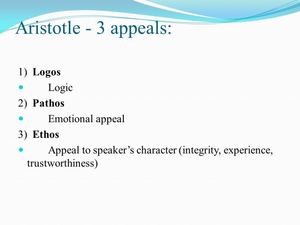 Aristotle - 3 appeals: 1) Logos Logic 2) Pathos Emotional appeal