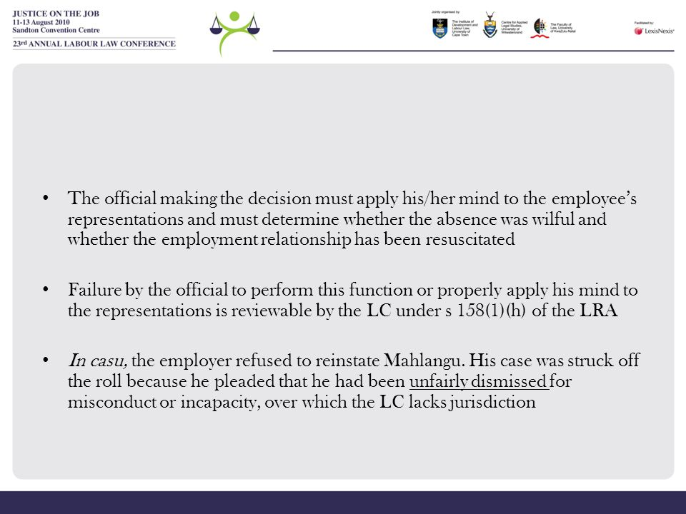 The official making the decision must apply his/her mind to the employee's representations and must determine whether the absence was wilful and whether the employment relationship has been resuscitated