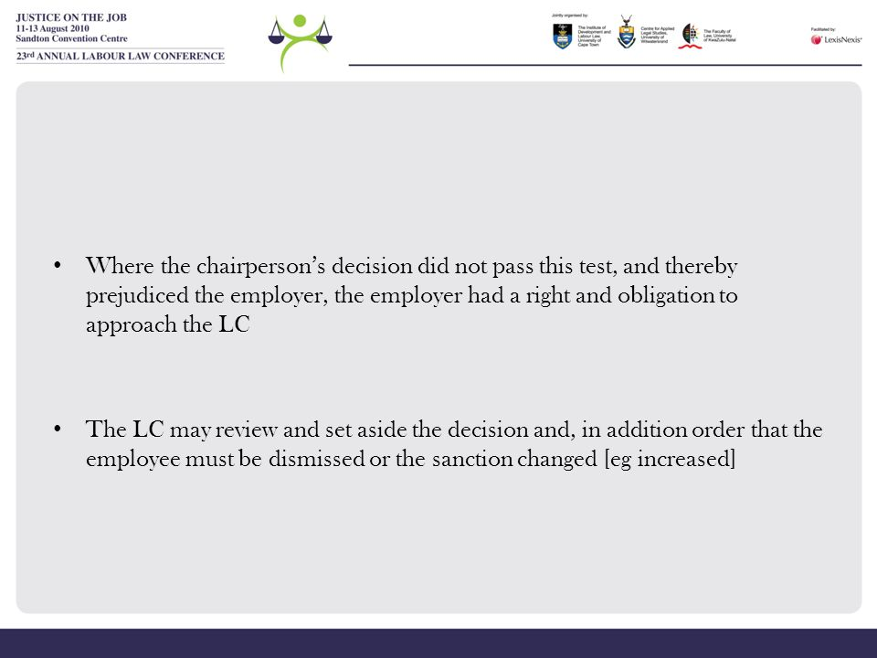 Where the chairperson's decision did not pass this test, and thereby prejudiced the employer, the employer had a right and obligation to approach the LC