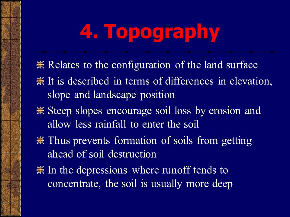 4. Topography Relates to the configuration of the land surface