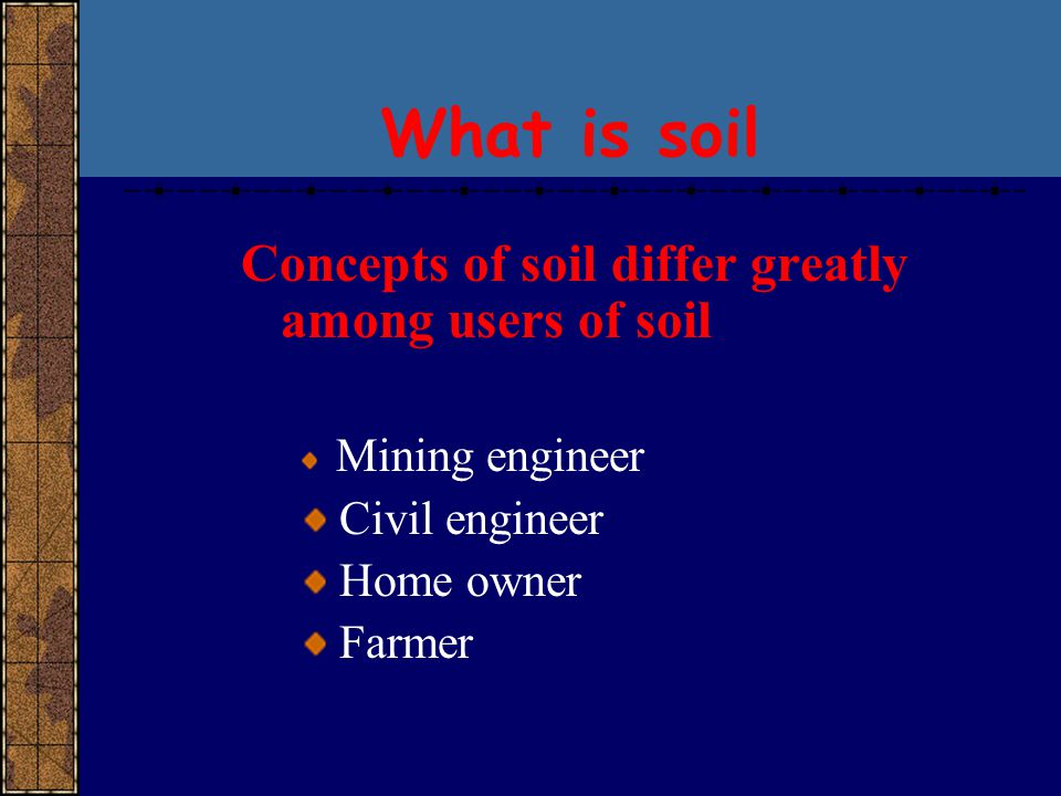What is soil Concepts of soil differ greatly among users of soil