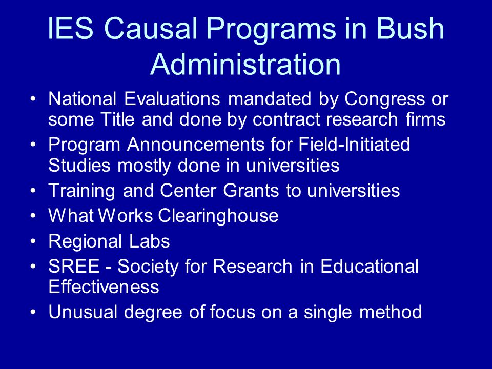IES Causal Programs in Bush Administration