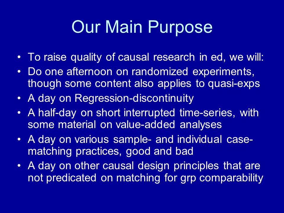 Our Main Purpose To raise quality of causal research in ed, we will: