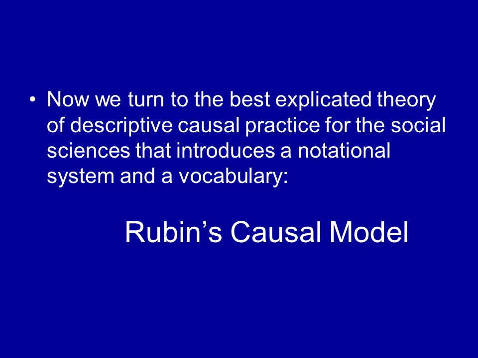 Now we turn to the best explicated theory of descriptive causal practice for the social sciences that introduces a notational system and a vocabulary: