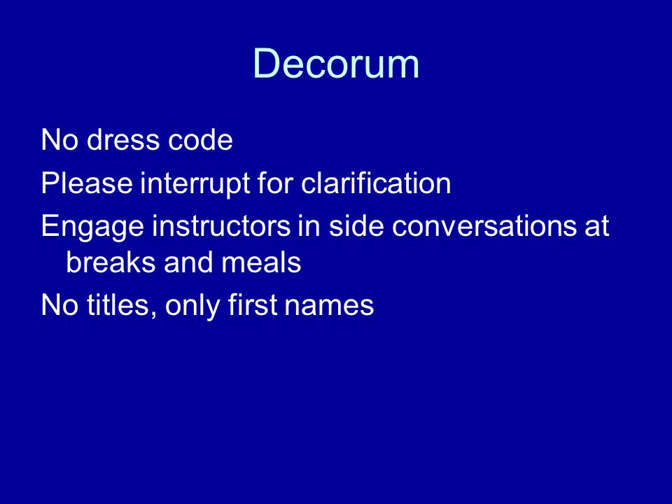 Decorum No dress code Please interrupt for clarification