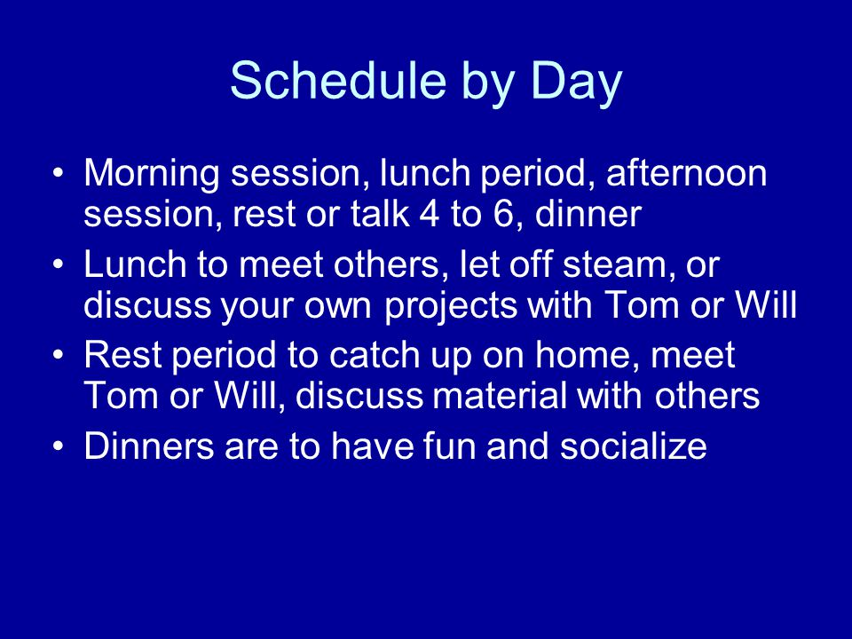 Schedule by Day Morning session, lunch period, afternoon session, rest or talk 4 to 6, dinner.