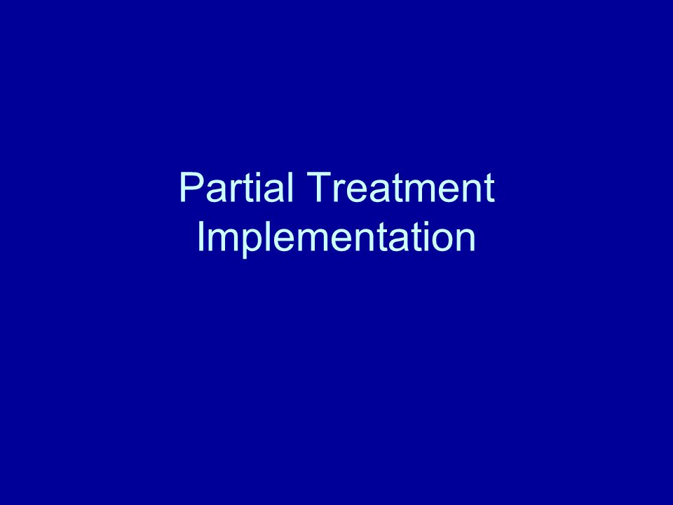 Partial Treatment Implementation