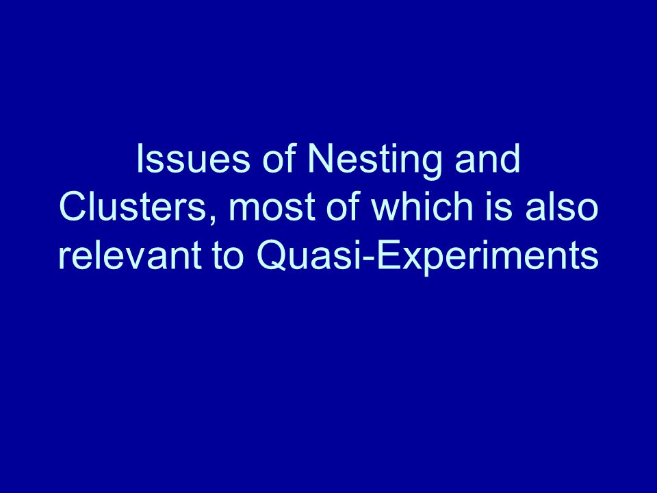 Issues of Nesting and Clusters, most of which is also relevant to Quasi-Experiments