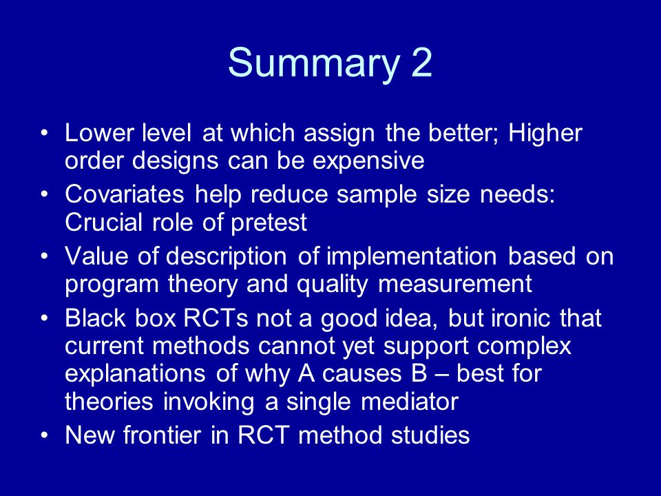 Summary 2 Lower level at which assign the better; Higher order designs can be expensive.