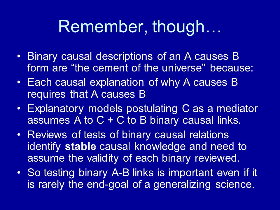 Remember, though… Binary causal descriptions of an A causes B form are the cement of the universe because: