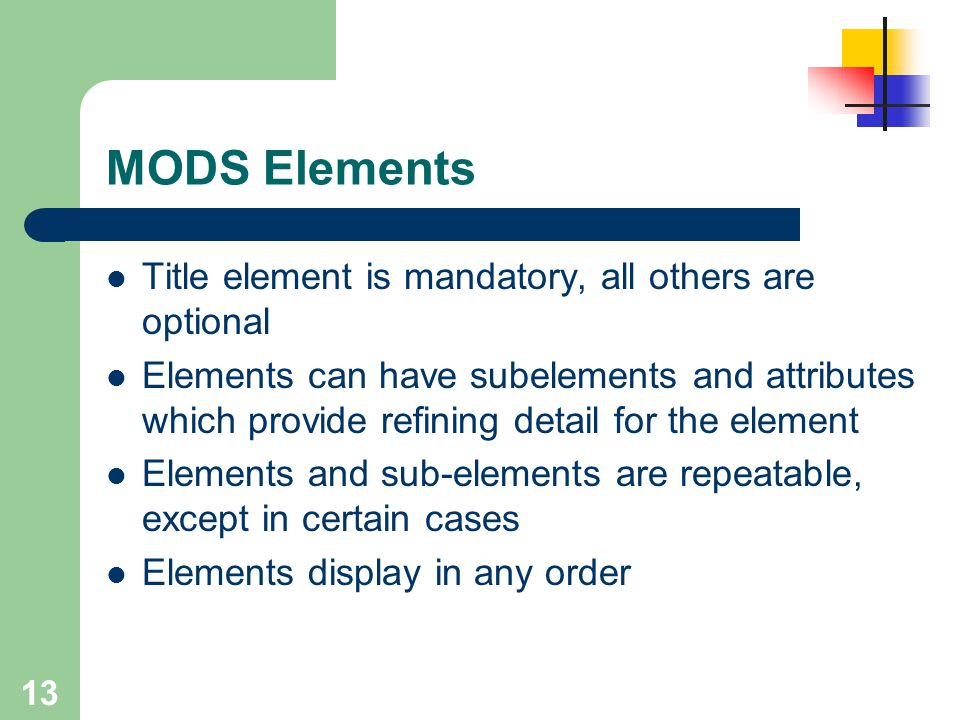 MODS Elements Title element is mandatory, all others are optional