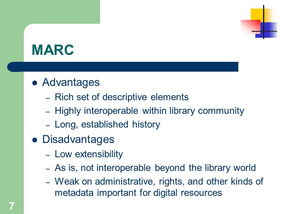 MARC Advantages Disadvantages Rich set of descriptive elements