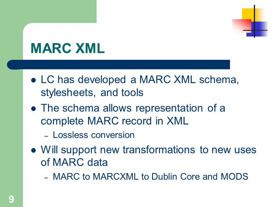 MARC XML LC has developed a MARC XML schema, stylesheets, and tools