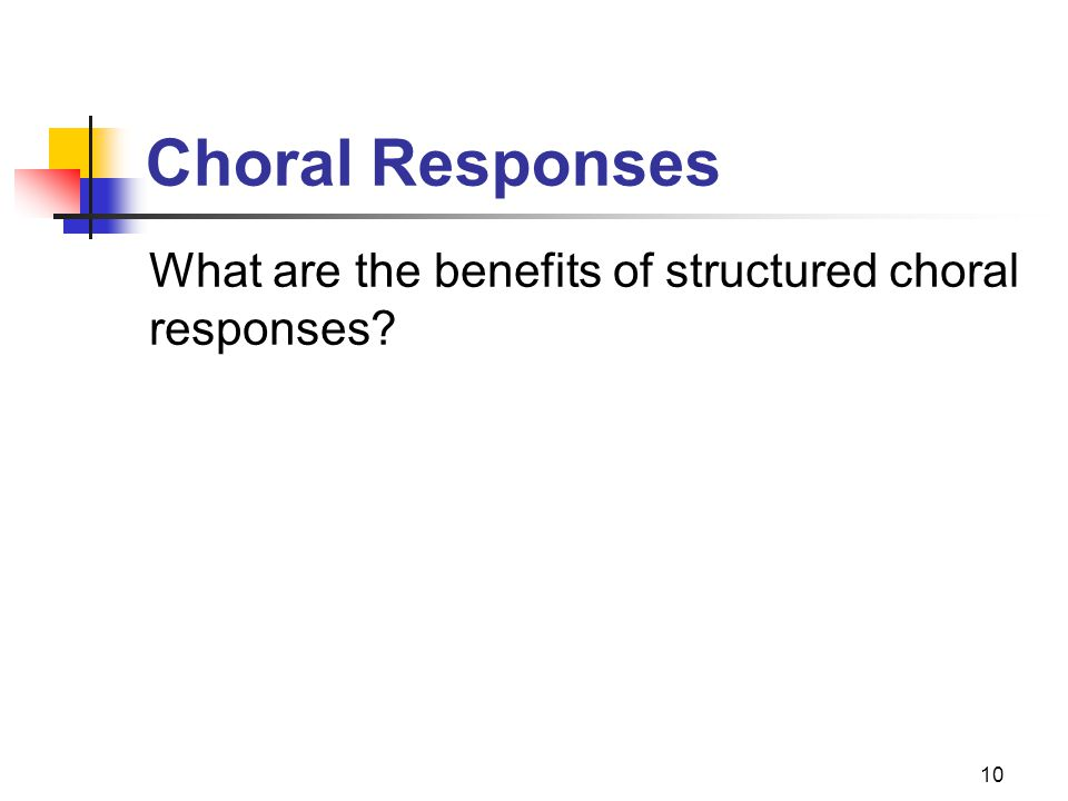 Choral Responses What are the benefits of structured choral responses