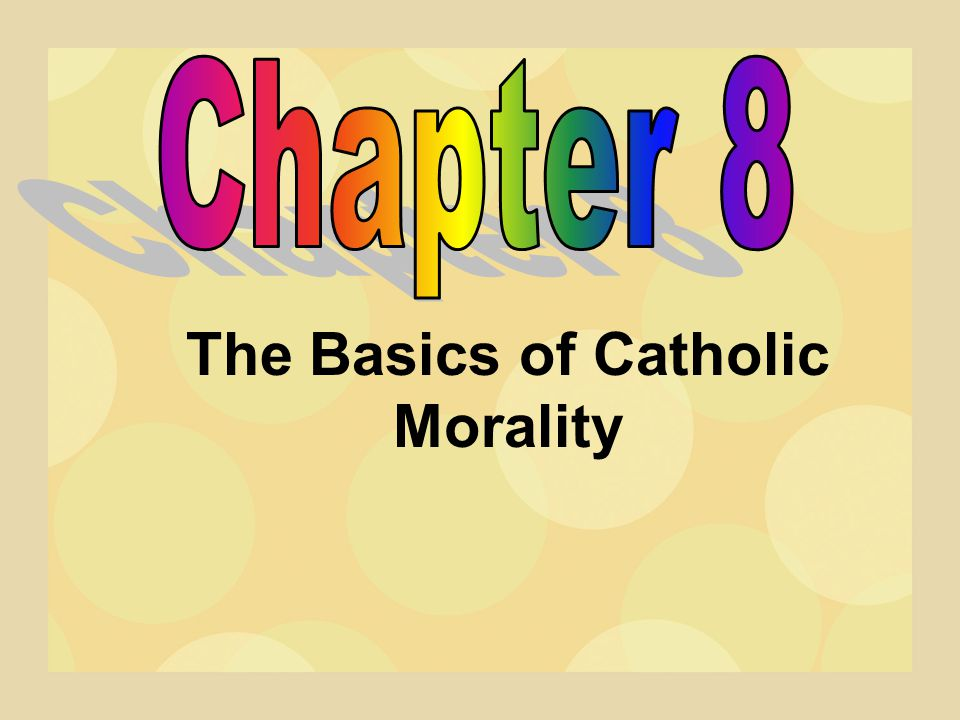 The Basics of Catholic Morality