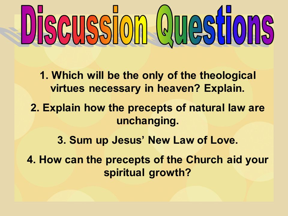 Discussion Questions 1. Which will be the only of the theological virtues necessary in heaven Explain.