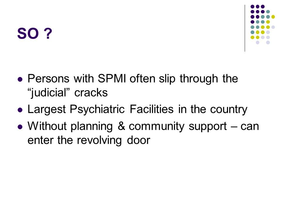 SO Persons with SPMI often slip through the judicial cracks