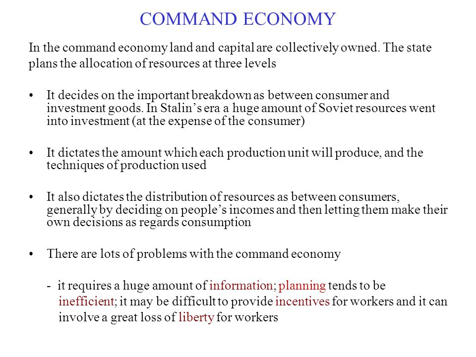 COMMAND ECONOMY In the command economy land and capital are collectively owned. The state. plans the allocation of resources at three levels.