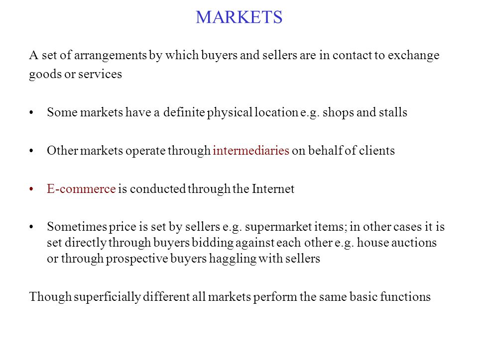 MARKETS A set of arrangements by which buyers and sellers are in contact to exchange. goods or services.