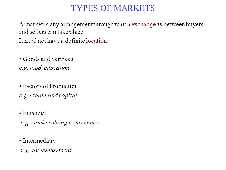 TYPES OF MARKETS A market is any arrangement through which exchange as between buyers and sellers can take place.