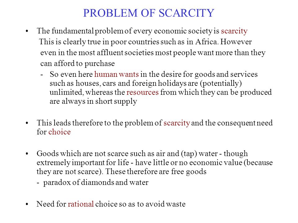 PROBLEM OF SCARCITY The fundamental problem of every economic society is scarcity. This is clearly true in poor countries such as in Africa. However.