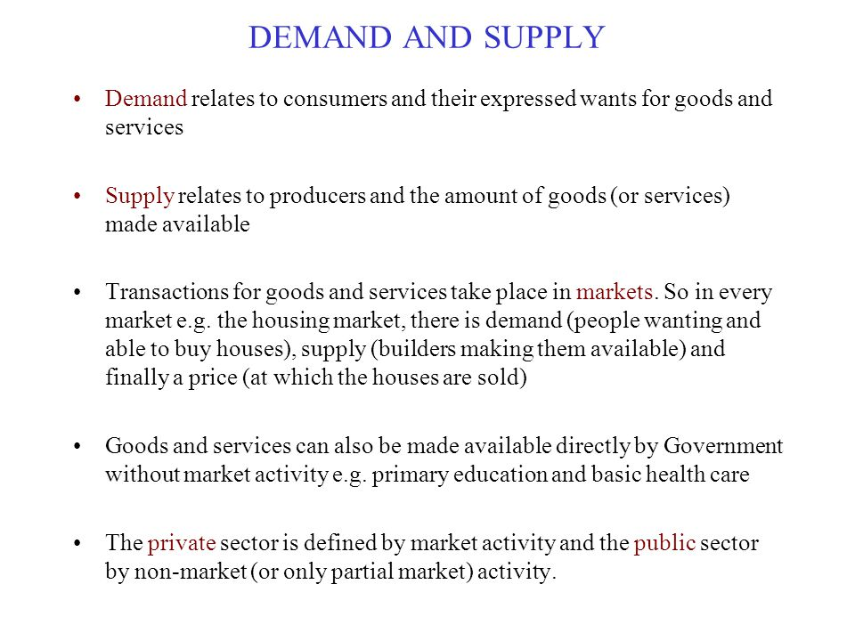 DEMAND AND SUPPLY Demand relates to consumers and their expressed wants for goods and services.