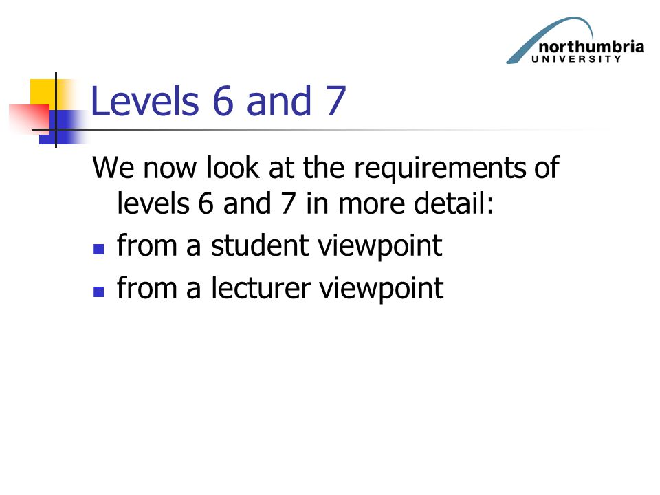 Levels 6 and 7 We now look at the requirements of levels 6 and 7 in more detail: from a student viewpoint.