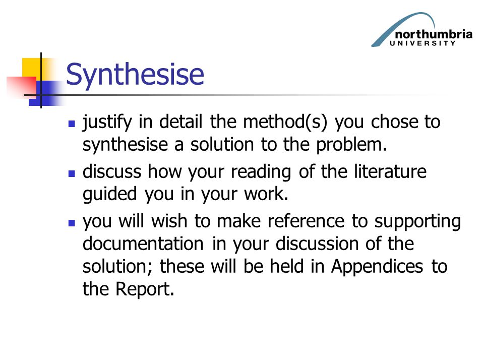 Synthesise justify in detail the method(s) you chose to synthesise a solution to the problem.
