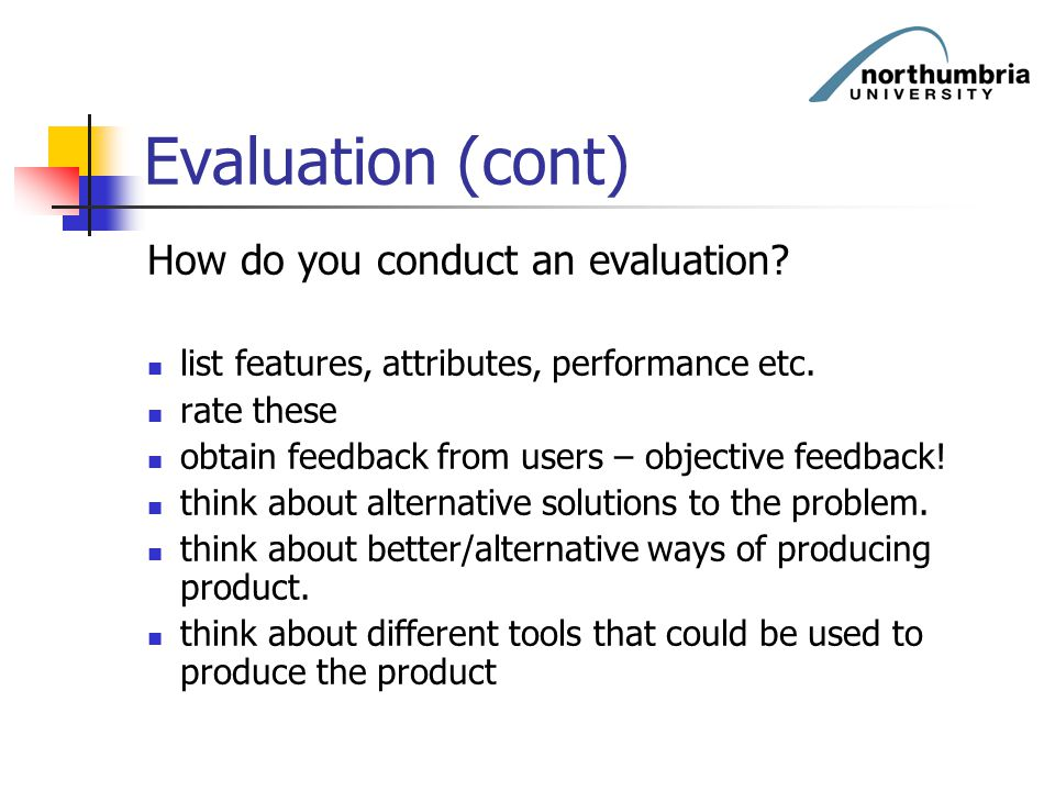 Evaluation (cont) How do you conduct an evaluation