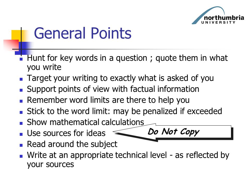 General Points Hunt for key words in a question ; quote them in what you write. Target your writing to exactly what is asked of you.