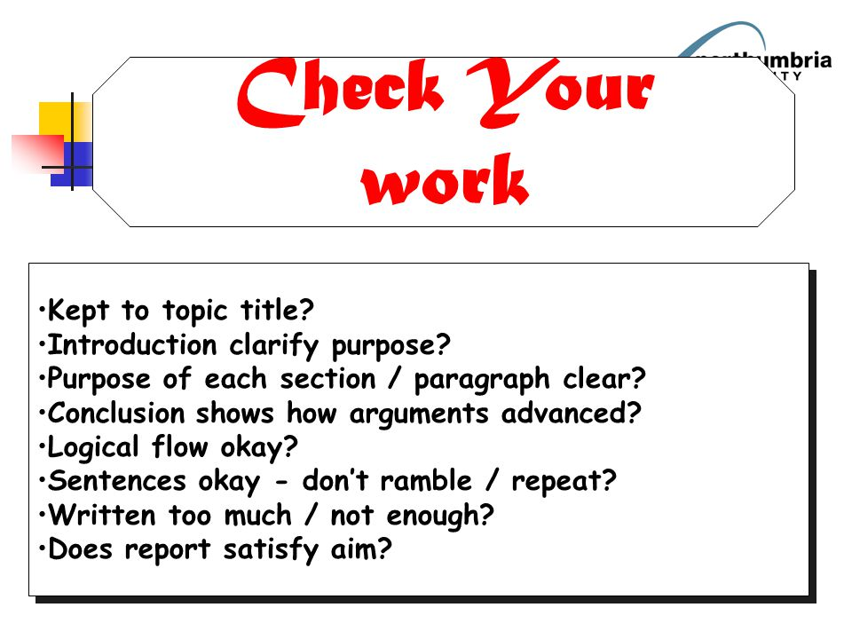 Check Your work Kept to topic title Introduction clarify purpose