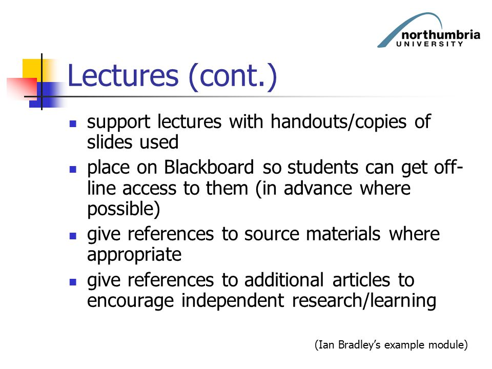 Lectures (cont.) support lectures with handouts/copies of slides used