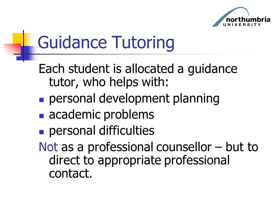 Guidance Tutoring Each student is allocated a guidance tutor, who helps with: personal development planning.