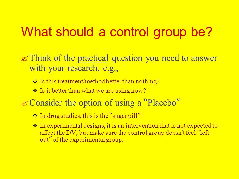 What should a control group be