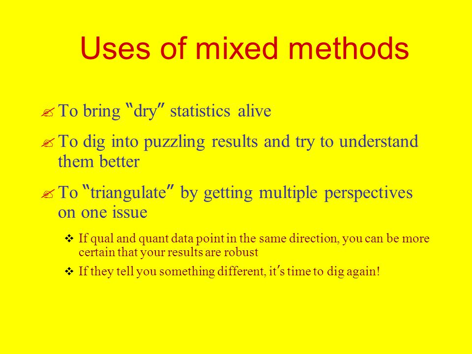 Uses of mixed methods To bring dry statistics alive