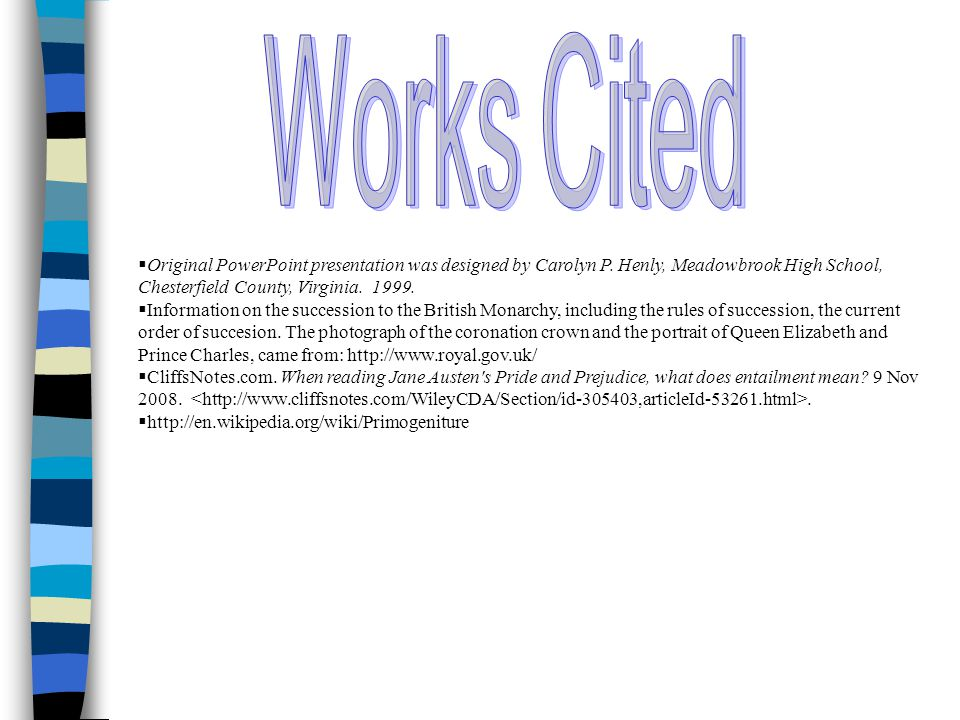 Works Cited Original PowerPoint presentation was designed by Carolyn P. Henly, Meadowbrook High School, Chesterfield County, Virginia. 1999.