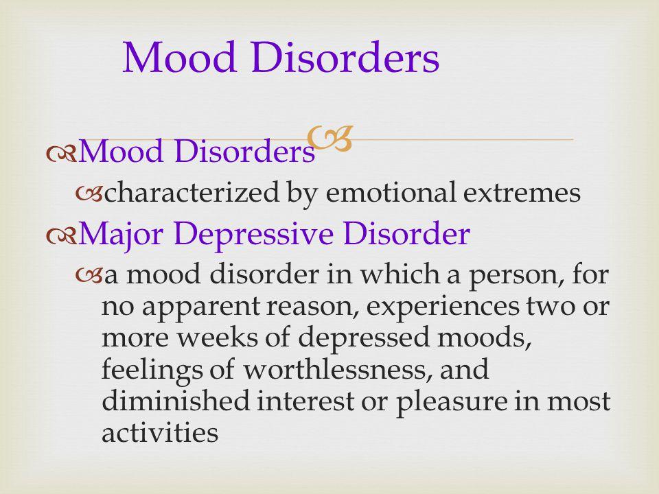 Mood Disorders Mood Disorders Major Depressive Disorder
