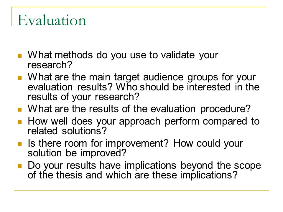 Evaluation What methods do you use to validate your research