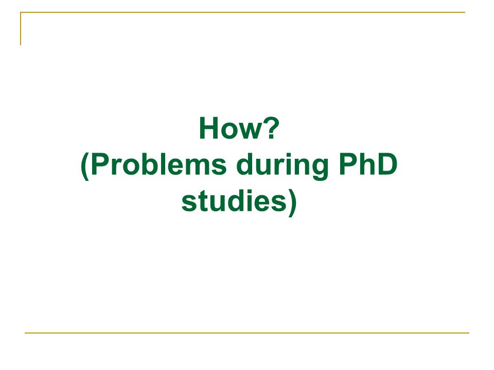 (Problems during PhD studies)
