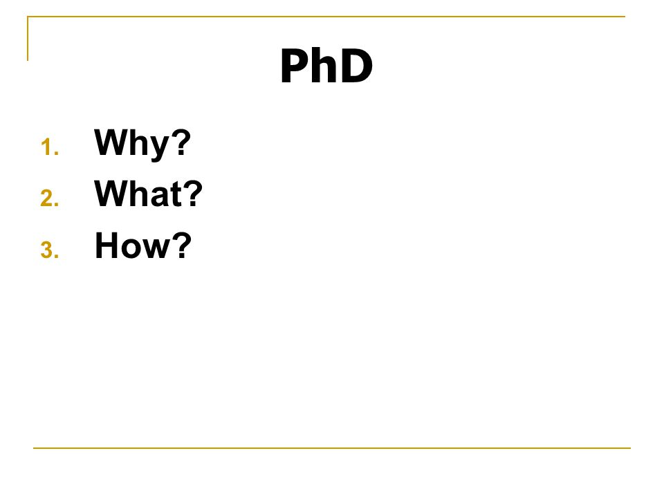 PhD Why What How