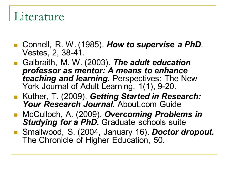 Literature Connell, R. W. (1985). How to supervise a PhD. Vestes, 2, 38-41.