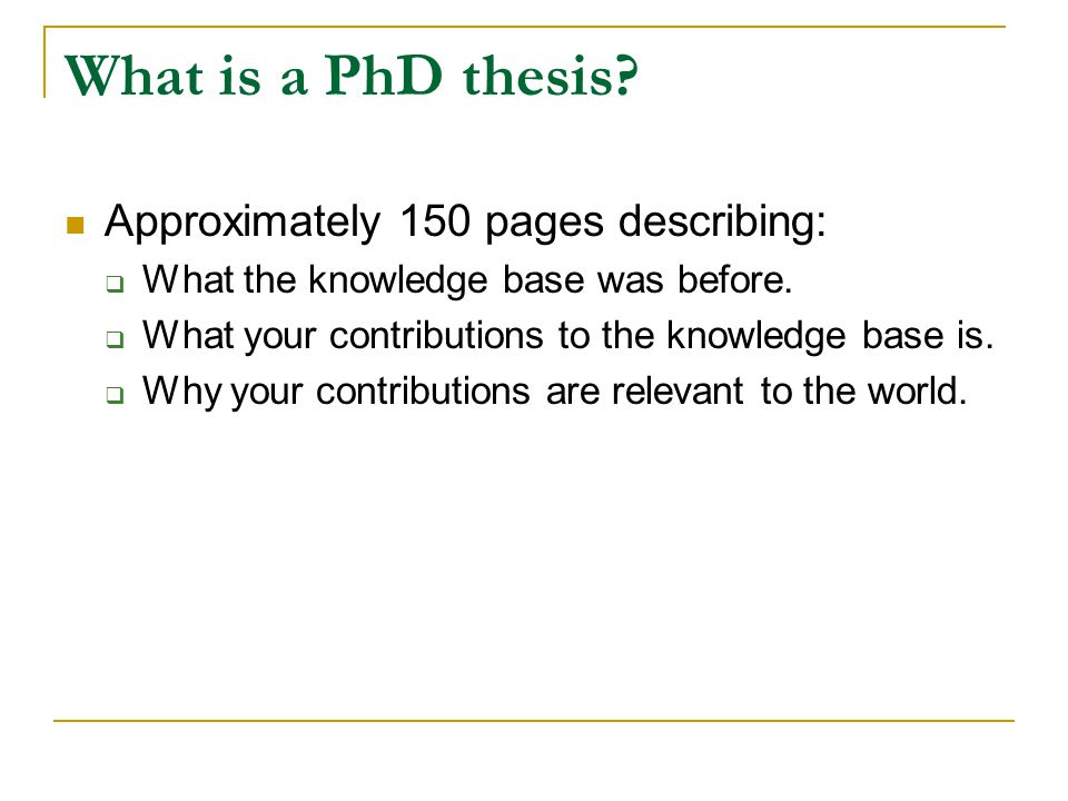 What is a PhD thesis Approximately 150 pages describing:
