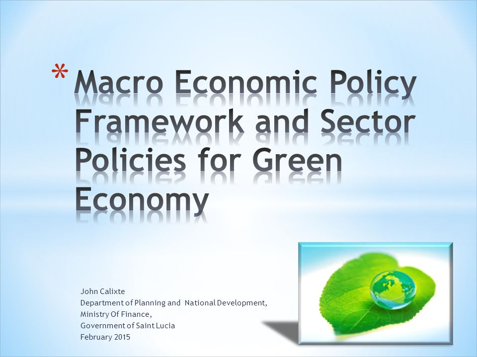 Macro Economic Policy Framework and Sector Policies for Green Economy