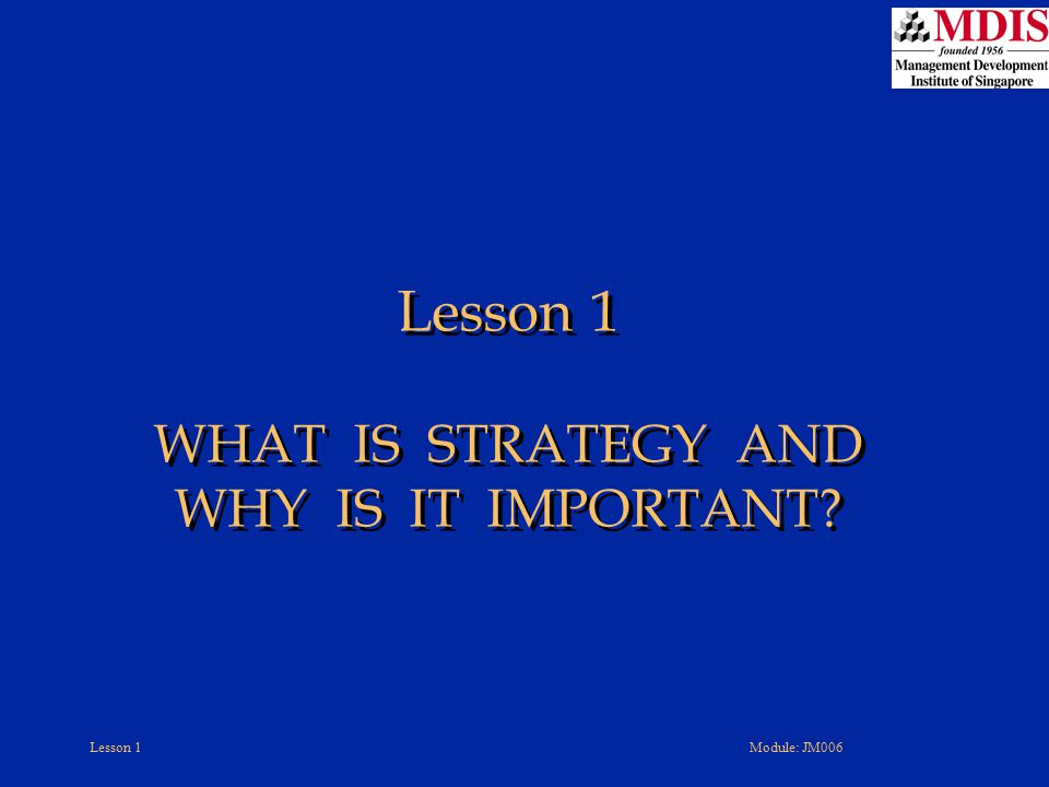 Lesson 1 WHAT IS STRATEGY AND WHY IS IT IMPORTANT